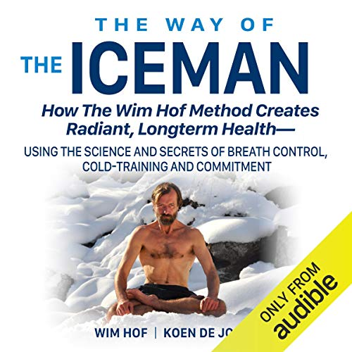 The Way of the Iceman: How the Wim Hof Method...